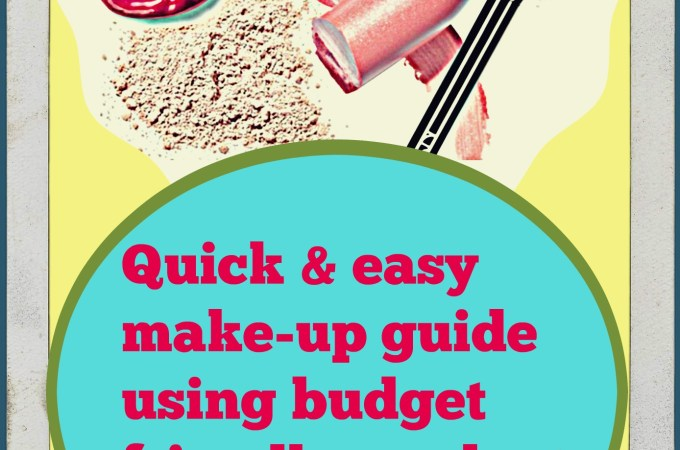 Quick & Easy Make-up Guide Using Budget Friendly Products Plus Reviews