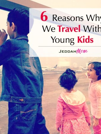 Why to travel with young kids Jeddah Mom
