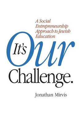 """It's Our Challenge"" Is Not Just for Jewish Education: A Review"