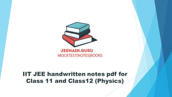 IIT JEE handwritten notes pdf for Class 11 and Class12 (Physics)