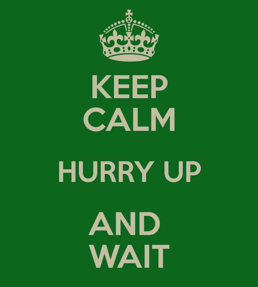 keep-calm-hurry-up-and-wait