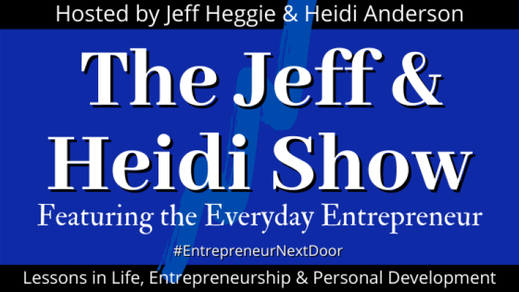 The Jeff & Heidi Show Podcast interviews everyday entrepreneurs so that their stories can inspire other entrepreneurs
