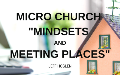 Micro Church – Mindsets and Meeting Places