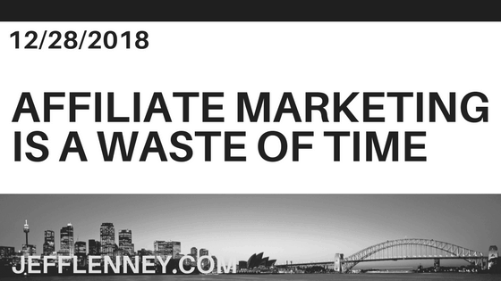 Affiliate Marketing is a Waste of Time