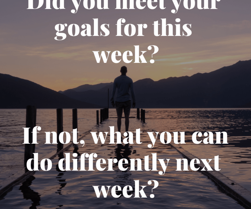 Did you meet your goals for this week?