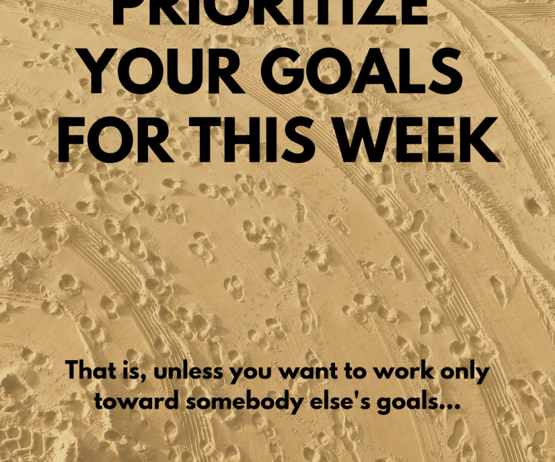 Prioritize your Goals, Before Somebody Does It for You