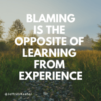 Blaming is the Opposite of Learning from Experience