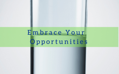 Embrace Your Opportunities