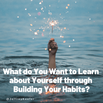 What do You Want to Learn about Yourself through Building Your Habits?