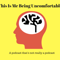This Is Me Being Uncomfortable: Episode 2 (Audio)