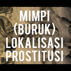 Mimpi (Buruk) Lokalisasi Prostitusi