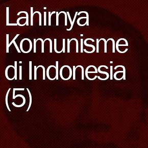 Lahirnya Komunisme di Indonesia (5): Jalan Menuju Revolusi