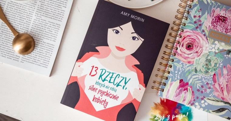 13 rzeczy, których nie robią silne psychicznie kobiety – Amy Morin