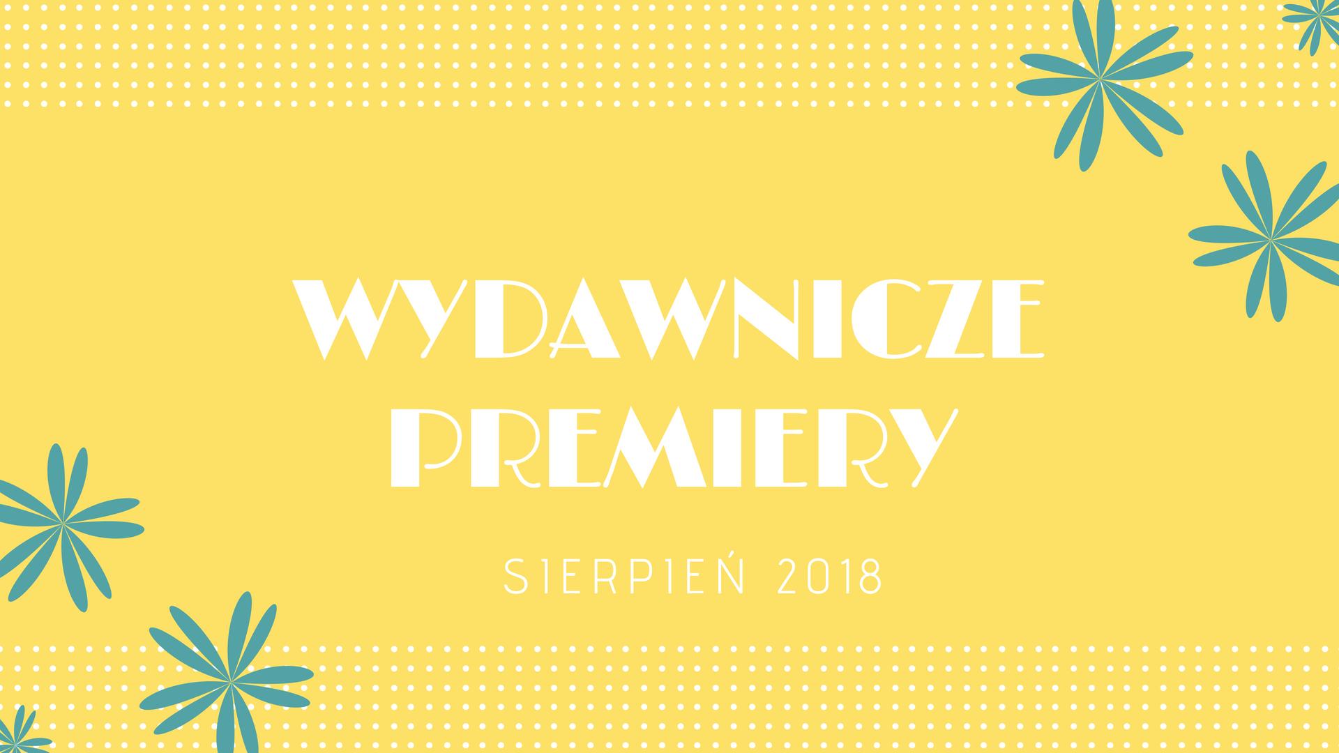 Premiery wydawnicze – sierpień 2018