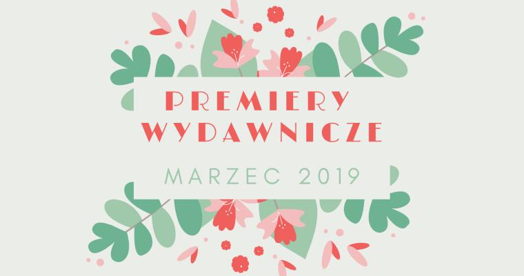 Premiery wydawnicze – marzec 2019