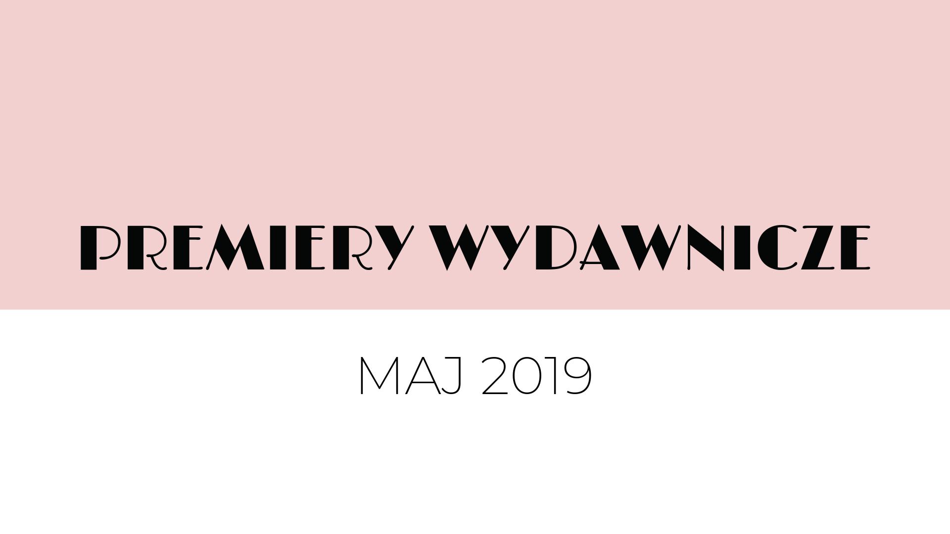 Premiery wydawnicze – maj 2019