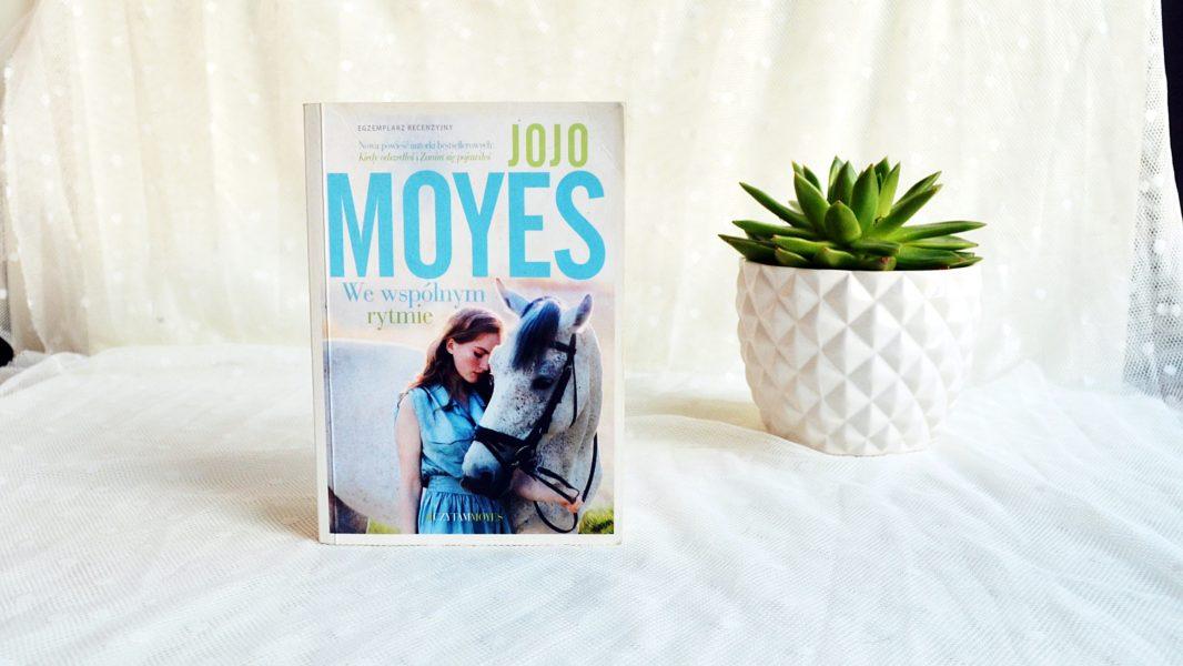 """Jojo Moyes """"We wspólnym rytmie"""" – RECENZJA"""