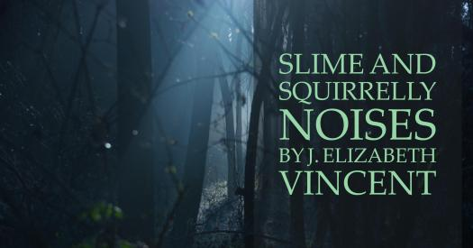 Slime and Squirrelly Noises by J Elizabeth Vincent