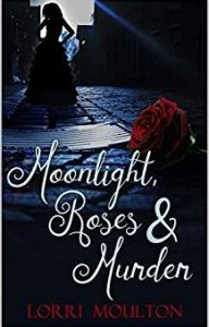 Moonlight Roses and Murder by Lorri Moulton