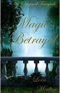 Magic's Betryal by Lorri Moulton