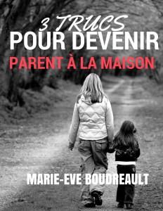 image guide gratuit ebook 3 trucs pour devenir parent à la amaison,marie-eve boudreault auteure