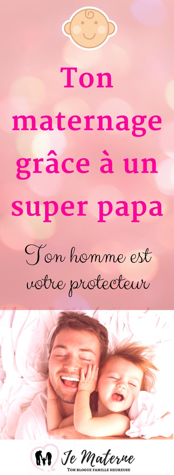 À LIRE! Ton maternage grâce à un super papa - Ton homme est votre protecteur. À lire sur Je Materne!