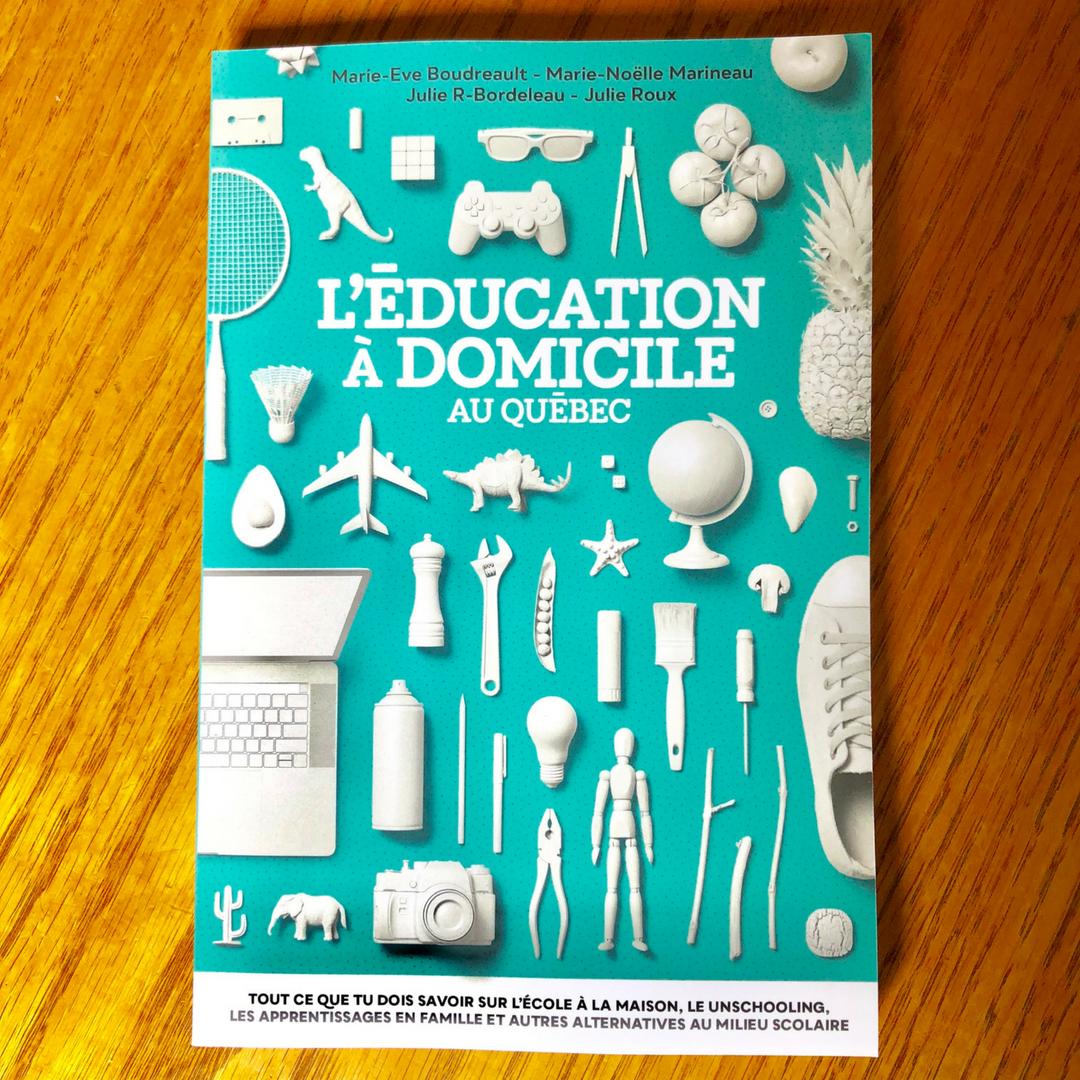 L'éducation à domicile au Québec: Tout ce que tu dois savoir sur l'école maison, le unschooling, les apprentissages en famille et les autres alternatives au milieu scolaire - Nouveau livre plein de données qui affirment qu'elle est géniale! À lire sur JeMaterne.com