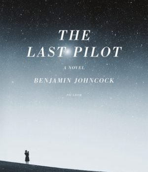 Book Review | The Last Pilot by Benjamin Johncock