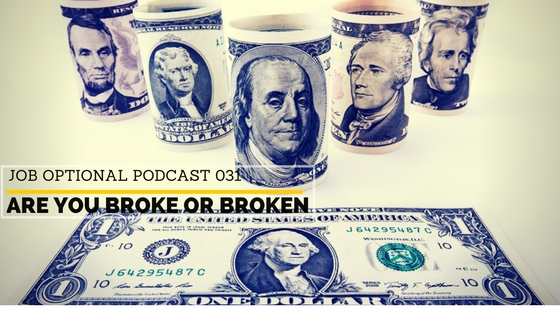 31 Job Optional Podcast- Are you Broke or Broken
