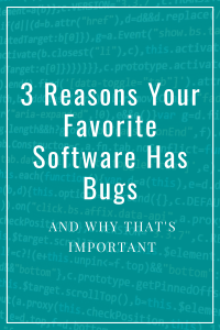 3 Reasons Your Favorite Software Has Bugs