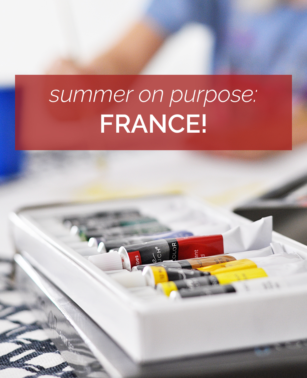 Summer on Purpose: France! We are picking one country each week to explore through books, arts, crafts, STEM projects, and other activities.