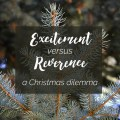 How do you balance the excitement and the reverence of Christmas?