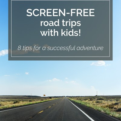 Tips For a Screen-Free Road Trip With Kids