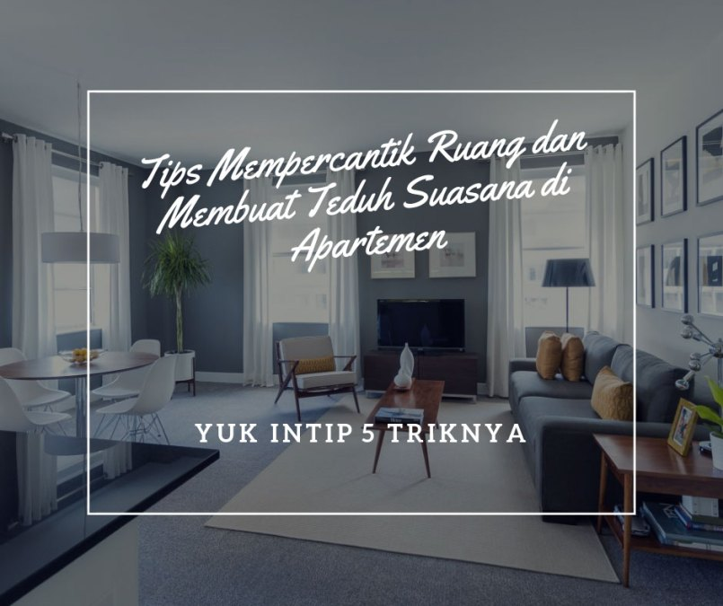 5 Tips Mempercantik Ruang dan Membuat Teduh Suasana di Apartemen