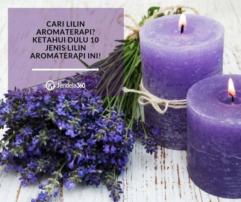 Cari Lilin Aromaterapi? Ketahui Dulu 10 Jenis Lilin Aromaterapi ini!