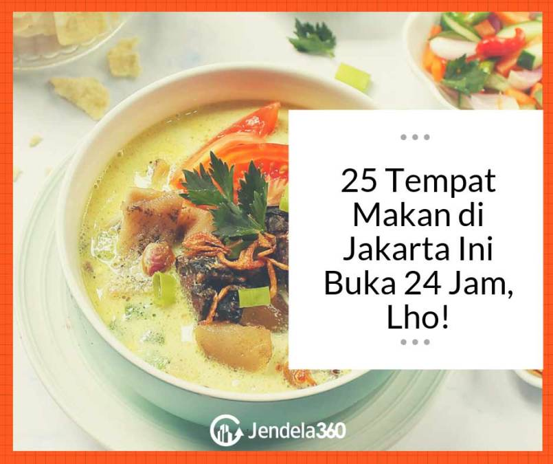 Gak Takut Laper Lagi! 25 Tempat Makan di Jakarta Ini Buka 24 Jam, Lho!