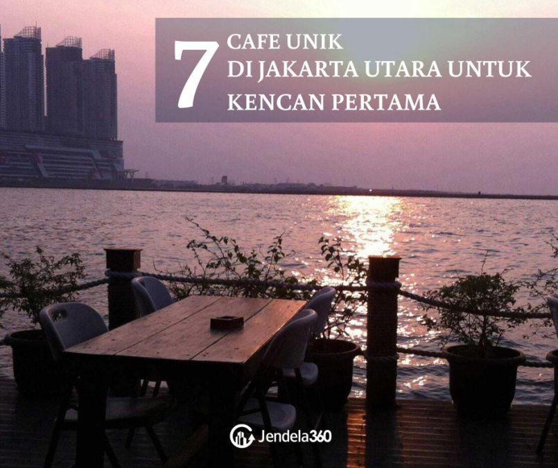 7 Pilihan Cafe Unik di Jakarta Utara untuk Kencan Pertama