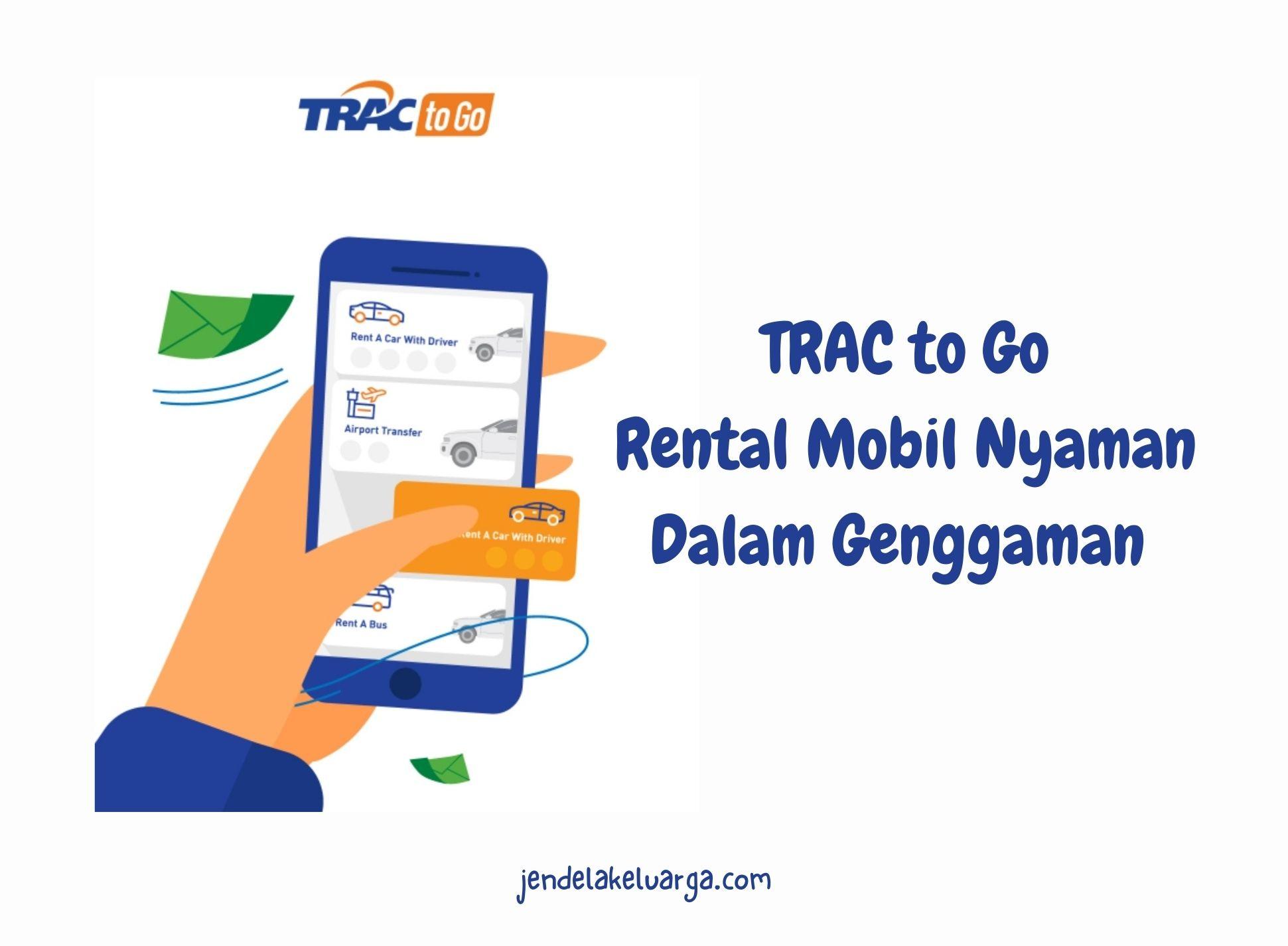TRAC To Go Aplikasi Rental Mobil dalam Genggaman