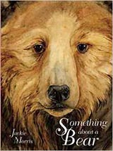 Something about a Bear, by Jackie Morris