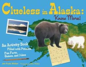 Clueless in Alaska: Know More!, by Jen Funk Weber