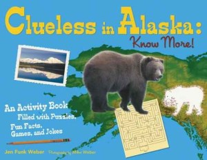 Clueless in Alaska: Know More!, by Jen Funk Weber