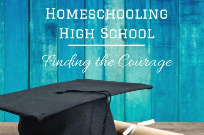 Homeschooling High School —Finding the Courage