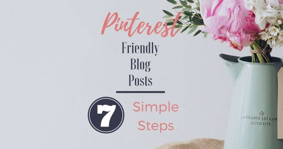 Pinterest Friendly Blog Posts – 7 Simple Steps to Drive More Traffic!