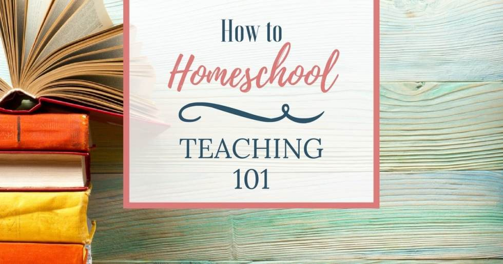 How To Homeschool –Teaching 101