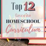 Top 12 Favorite Homeschool Curriculums
