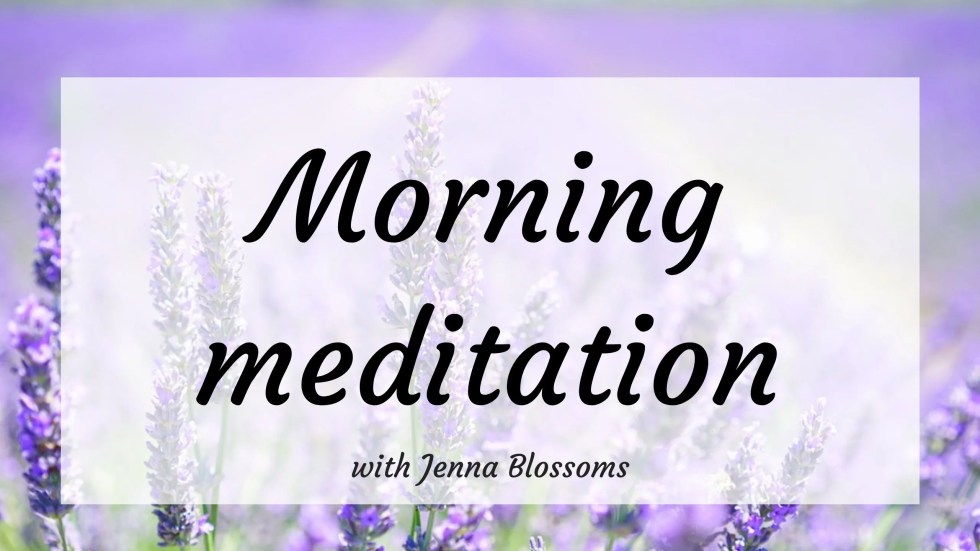 Morning meditation with Jenna Blossoms