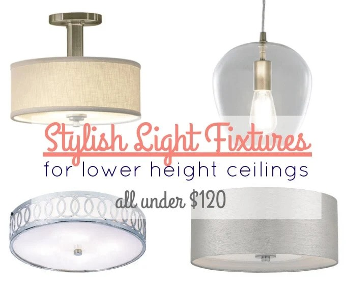 Stylish light fixtures for low height ceilings all under 0