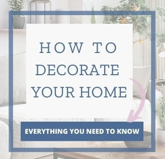 how to decorate your home - everything you need to know