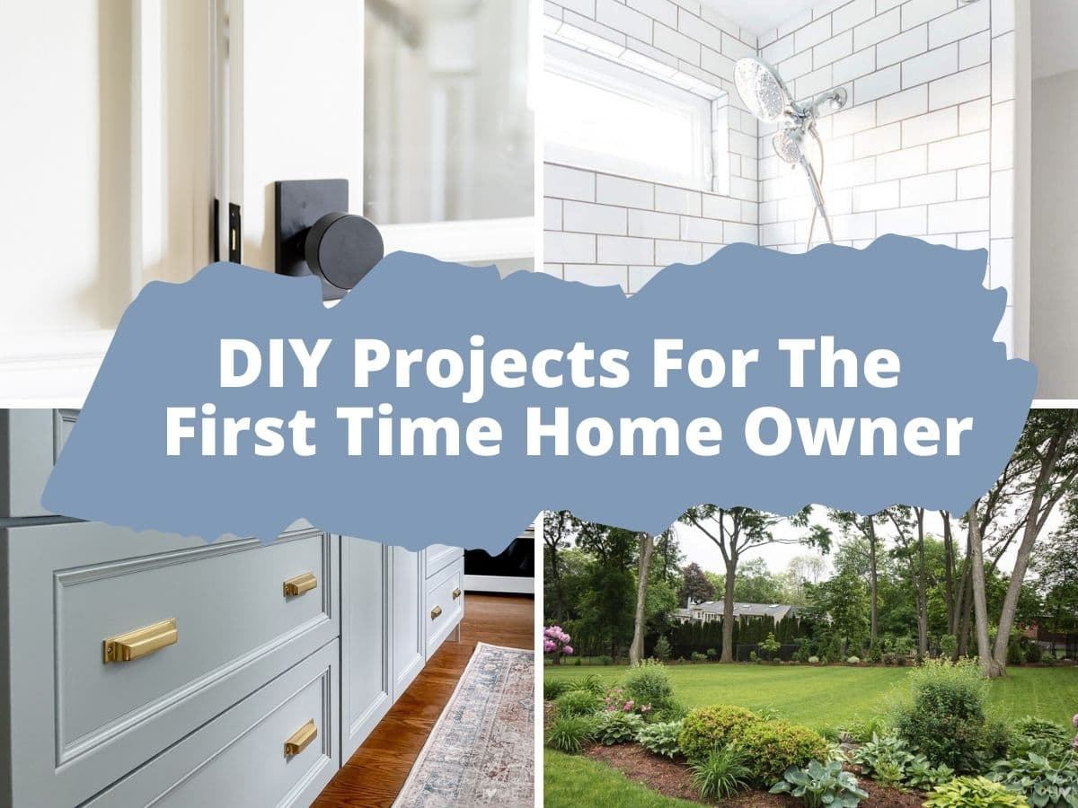 """collage image of home projects with text that reads \""""diy projects for the first time home owner\"""""""