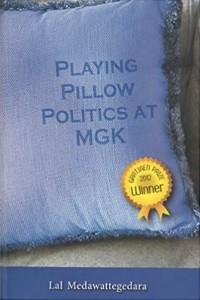 Playing Pillow Politics at MGK, book by Lal Medawattegedara